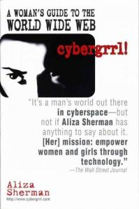 cybergrrl! A Woman's guide to the World Wide Web by Aliza Sherman