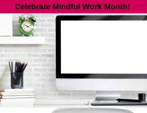 CelebrateMindfulWorkMonth
